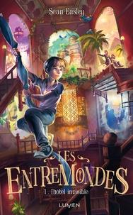 Sean Easley - Les Entremondes Tome 1 : L'hôtel invisible.