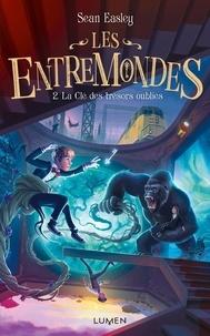 Sean Easley - Les Entremondes Tome 2 : La clé des trésors oubliés.