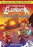 Sean Fay Wolfe - Les chroniques de Elementia Tome 3 : Le message d'Herobrine.