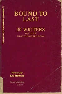 Sean Manning et Ray Bradbury - Bound to Last - 30 Writers on Their Most Cherished Book.