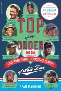 Sean Manning et W.P. Kinsella - Top of the Order - 25 Writers Pick Their Favorite Baseball Player of All Time.