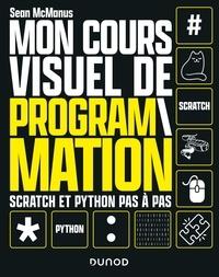Sean McManus - Mon cours visuel de programmation - Scratch et Python pas-à-pas.