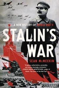 Sean McMeekin - Stalin's War - A New History of World War II.