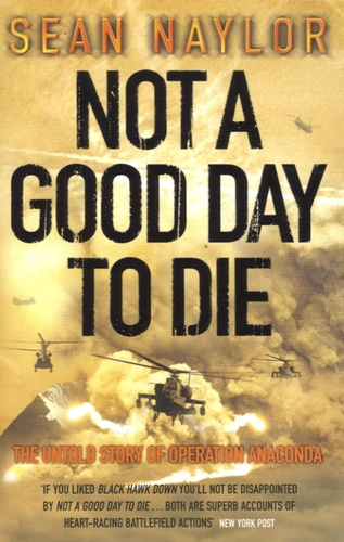 Sean Naylor - Not a Good Day to Die - The Untold Story of Operation Anaconda.