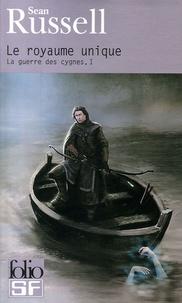 Sean Russell - La Guerre des Cygnes Tome 1 : Le royaume unique.