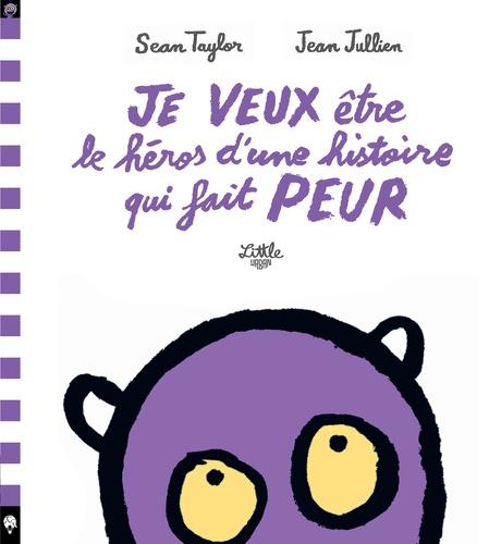 Sean Taylor et Jean Jullien - Je veux être le héros d'une histoire qui fait peur.