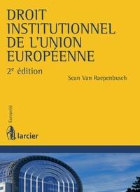 Sean Van Raepenbusch - Droit institutionnel de l'Union européenne.