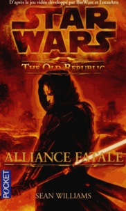 Sean Williams - Star Wars : The Old Republic  : Alliance fatale.