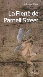 Sebastian Barry - La Fierté de Parnell Street.