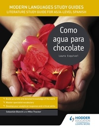 Sebastian Bianchi et Mike Thacker - Modern Languages Study Guides: Como agua para chocolate - Literature Study Guide for AS/A-level Spanish.