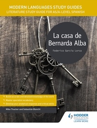 Sebastian Bianchi et Mike Thacker - Modern Languages Study Guides: La casa de Bernarda Alba - Literature Study Guide for AS/A-level Spanish.