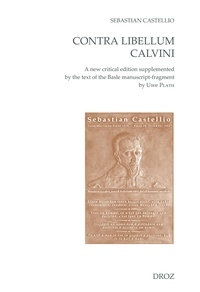 Sebastian Castellio - Contra libellum Calvini - A new critical edition supplemented by the text of the Basle manuscript-fragment.