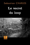 Sebastian Charles - Le secret du loup.