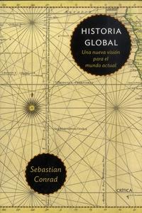 Sebastian Conrad - Historia Global - Una nueva visión para el mundo actual.