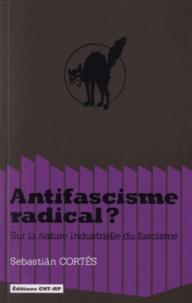 Sebastian Cortés - Antifascisme radical ? - Sur la nature industrielle du fascisme.