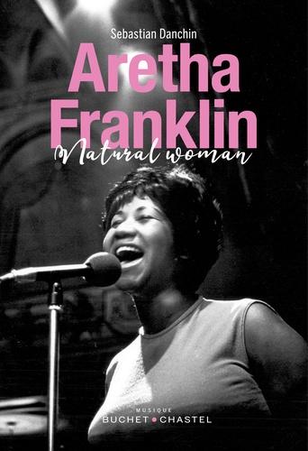 Aretha Franklin. Natural woman  édition revue et augmentée