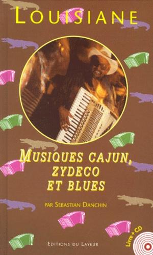 Sebastian Danchin - LES MUSIQUES DE LOUISIANE. - Cajun blanc, zydeco créole et blues noir, avec CD.