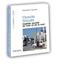 Sebastian Danchin - Muscle Shoals - Capitale secrète du Rock et de la Soul.