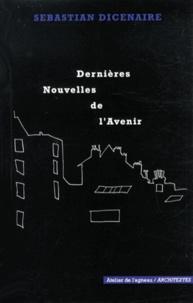 Sebastian Dicenaire - Dernières nouvelles de l'avenir.