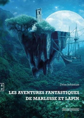 Sebastian Driss - Les aventures fantastiques de Marlusse et Lapin.