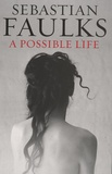 Sebastian Faulks - A Possible Life.