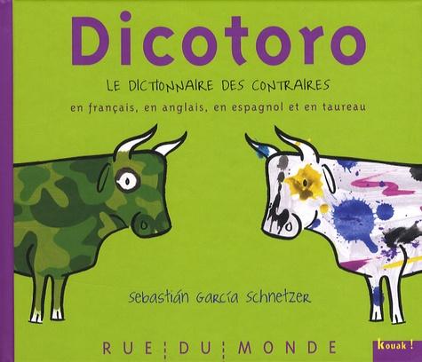Sebastian Garcia Schnetzer - Dicotoro - Le dictionnaire des contraires en français, en anglais, en espagnol... et en taureau.