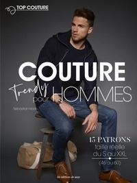 Sebastian Hoofs - Couture Trendy pour hommes - Avec 15 patrons taille réelle du S au XXL (46 au 60).