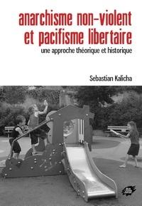 Sebastian Kalicha - Anarchisme non-violent et pacifisme libertaire - Une approche théorique et historique.