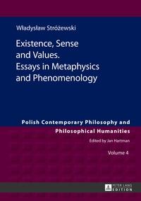 Sebastian Kolodziejczyk - Existence, Sense and Values. Essays in Metaphysics and Phenomenology - Edited by Sebastian Tomasz Ko?odziejczyk.