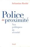 Sebastian Roché - Police de proximité - Nos politiques de sécurité.