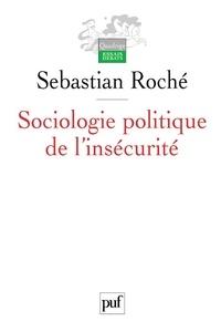 Sebastian Roché - Sociologie politique de l'insécurité - Violences urbaines, inégalités et globalisation.