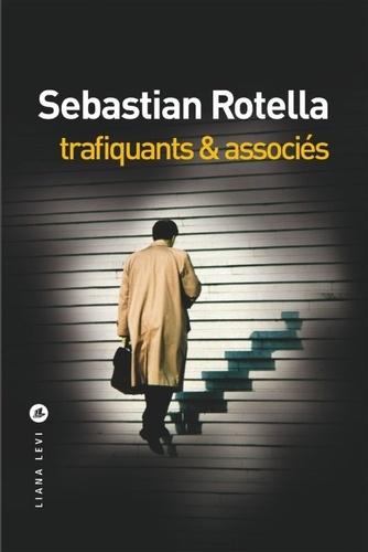 Sebastian Rotella - Trafiquants & associés.