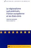 Sebastian Santander - Le régionalisme sud-américain, l'Union européenne et les Etats-Unis.