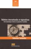 Sebastian Santander - Relations internationales et régionalisme - Entre dynamiques internes et projections mondiales.