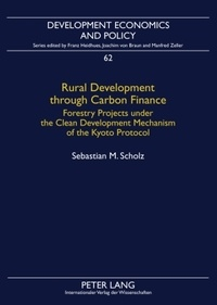 Sebastian Scholz - Rural Development through Carbon Finance - Forestry Projects under the Clean Development Mechanism of the Kyoto Protocol- Assessing Smallholder Participation by Structural Equation Modeling.