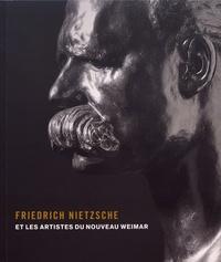 Sebastian Schütze - Friedrich Nietzsche et les artistes du nouveau Weimar.