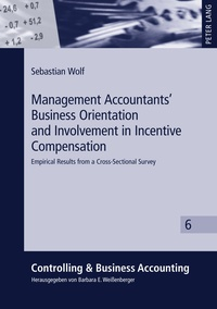 Sebastian Wolf - Management Accountants' Business Orientation and Involvement in Incentive Compensation - Empirical Results from a Cross-Sectional Survey.