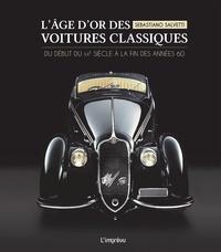 Sebastiano Salvetti - L'âge d'or des voitures classiques - Du début du XXe siècle à la fin des années 60.