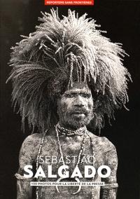 Sebastiao Saldago - 100 photos de Sebastiao Salgado pour la liberté de la presse.