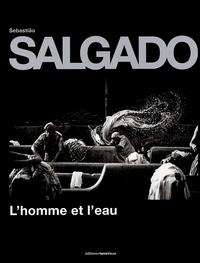 Sebastião Salgado et Christian Sorg - L'homme et l'eau.