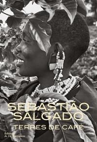 Sebastião Salgado - Terres de café, voyage au pays de l'arôme.