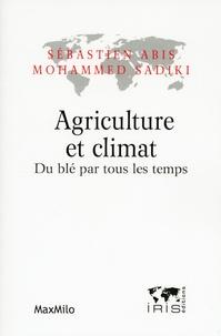 Sébastien Abis et Mohammed Sadiki - Agriculture et climatDu blé par tous les temps.