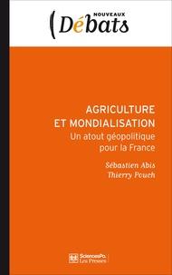 Sébastien Abis et Thierry Pouch - Agriculture et mondialisation - Un atout géopolitique de la France.