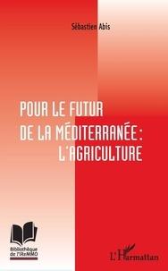Sébastien Abis - Pour le futur de la Méditerranée : l'agriculture.