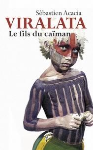 Sébastien Acacia - Viralata - Le fils du Caïman.