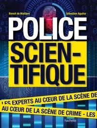 Sébastien Aguilar et Benoit de Maillard - Police scientifique - Les experts au coeur de la scène de crime.
