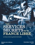 Sébastien Albertelli - Histoire des services secrets de la France libre - Le bras armé du général de Gaulle.