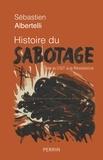 Sébastien Albertelli - Histoire du sabotage - De la CGT à la Résistance.