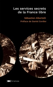 Sébastien Albertelli - Les services secrets de la France libre.