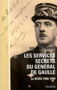 Les services secrets du général de Gaulle- Le BCRA, 1940-1944 - Sébastien Albertelli |